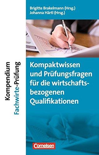 Erfolgreich im Beruf - Fach- und Studienbücher: Kompendium Fachwirte-Prüfung - Kompaktwissen und Prüfungsfragen für die wirtschaftsbezogenen Qualifikationen: Fachbuch
