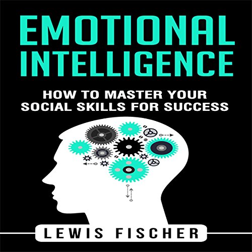 Emotional Intelligence: How to Master Your Social Skills for Success audiobook cover art