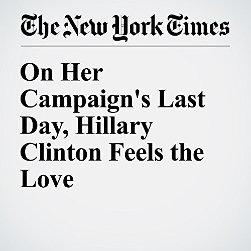 On Her Campaign's Last Day, Hillary Clinton Feels the Love audiobook cover art