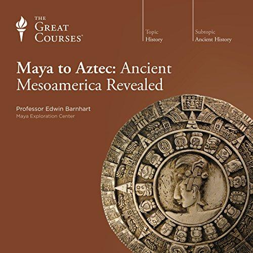 Couverture de Maya to Aztec: Ancient Mesoamerica Revealed