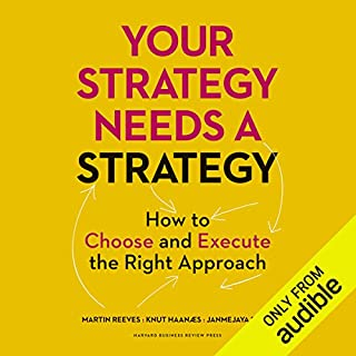 Your Strategy Needs a Strategy     How to Choose and Execute the Right Approach              By:                                                                                                                                 Martin Reeves,                                                                                        Knut Haanaes                               Narrated by:                                                                                                                                 Jeffrey Schmidt                      Length: 6 hrs and 52 mins     97 ratings     Overall 4.3
