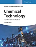 Chemical Technology: From Principles to Products - Andreas Jess