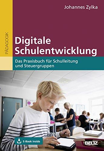 Digitale Schulentwicklung: Das Praxisbuch für Schulleitung und Steuergruppen. Mit E-Book inside