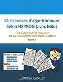51 Exercices d'algorithmique selon H2PROG (avec Milo): Les bases indispensables de la programmation informatique - Volume 2