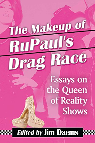 The Makeup of RuPaul's Drag Race: Essays on the Queen of Reality Shows (English Edition)