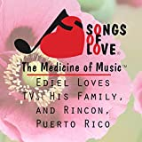 Ediel Loves TV, His Family, and Rincon, Puerto Rico