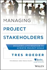 Managing Project Stakeholders: Building a Foundation to Achieve Project Goals Kindle Edition