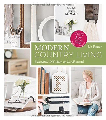 Modern Country Living: Dekorative DIY-Ideen im Landhausstil. Das Buch zum Blog