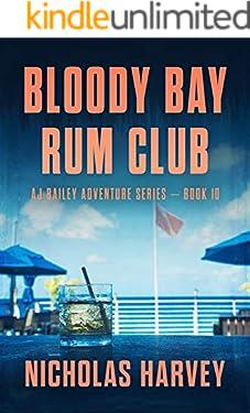 Bloody Bay Rum Club: AJ Bailey Adventure Series - Book Ten