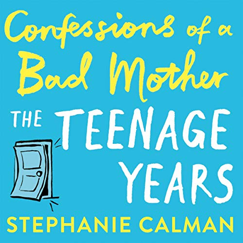 Confessions of a Bad Mother: The Teenage Years audiobook cover art