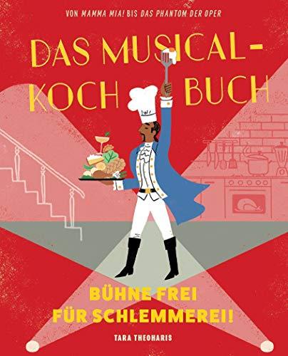 Das Musical-Kochbuch: Bühne frei für Schlemmerei!