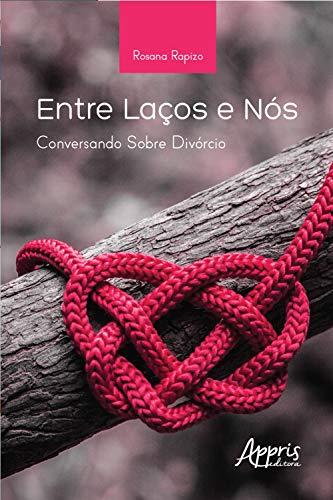 Entre Laços e Nós: Conversando sobre Divórcio (Portuguese Edition)