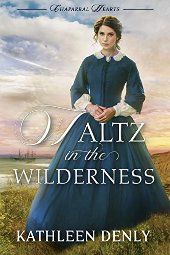 Waltz in the Wilderness (Chaparral Hearts Book 1) by [Kathleen Denly]