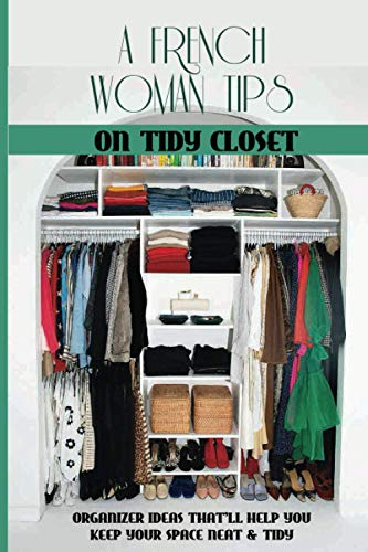 A French Woman Tips On Tidy Closet: Organizer Ideas That'll Help You Keep Your Space Neat & Tidy: Wardrobe Organisation Tips
