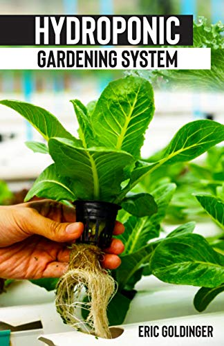 HYDROPONICS GARDENING SYSTEM : Easy and Affordable Ways to Build Your Own Hydroponic Garden