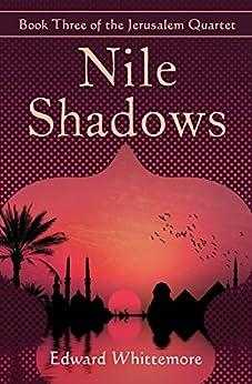 Nile Shadows (The Jerusalem Quartet Book 3) by [Edward Whittemore]