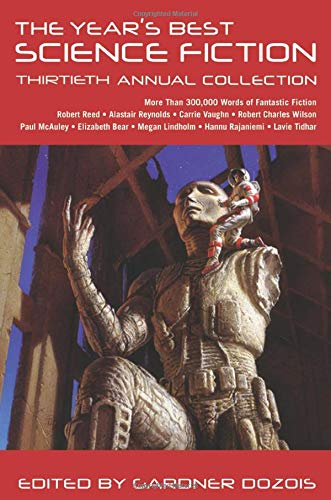 The Year's Best Science Fiction: Thirtieth Annual Collection (Year's Best Science Fiction (30))