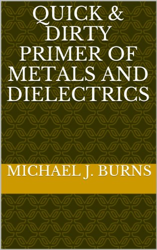 Quick & Dirty Primer of Metals and Dielectrics (Quick & Dirty Primers Book 1) (English Edition)
