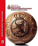 Historia de la Cultural y Deportiva Leonesa: 90 años de una parte de nosotros
