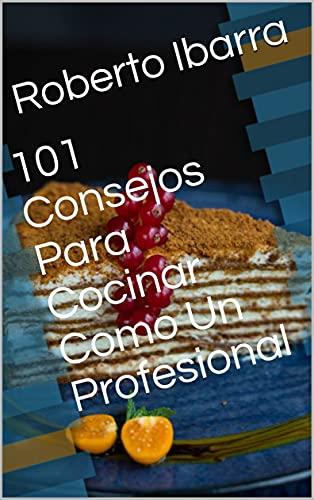 101 Consejos Para Cocinar Como Un Profesional