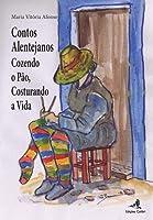 Contos Alentejanos Cozendo o pão, costurando a vida (Portuguese Edition)