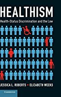Healthism: Health-Status Discrimination and the Law