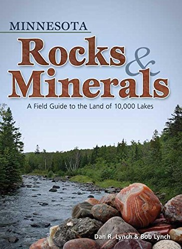 Minnesota Rocks & Minerals: A Field Guide to the Land of 10,000 Lakes (Rocks & Minerals Identification Guides)