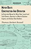 Motor Boats - Construction and Operation - An Illustrated Manual for Motor Boat, Launch and Yacht Owners, Operator's of Marine Gasolene Engines, and Amateur Boat-Builders (English Edition)
