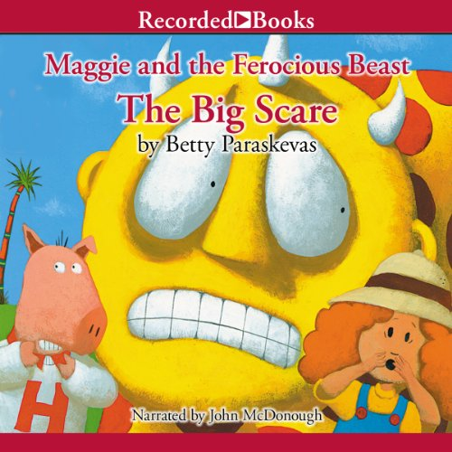 Maggie and the Ferocious Beast: The Big Scare                   De :                                                                                                                                 Betty Paraskevas                               Lu par :                                                                                                                                 John McDonough                      Durée : 6 min     Pas de notations     Global 0,0