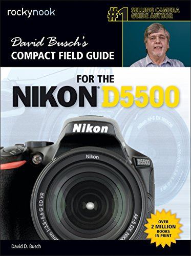 David Busch's Compact Field Guide for the Nikon D5500 (The David Busch Camera Guide Series) (English Edition)