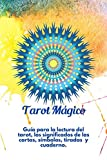 Tarot Magico: Guía para la lectura del tarot, los significados de las cartas y tiradas para consultar por temas de negocios