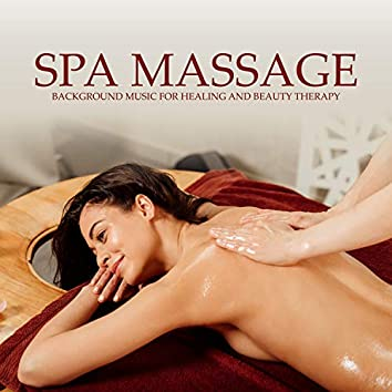 Spa Massage: Background Music for Healing and Beauty Therapy - Natural Sounds & Mood Instrumental Music
