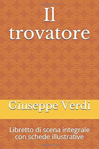 Il trovatore: Libretto di scena integrale con schede illustrative (Libretti d'opera, Band 9)