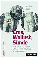 Eros, Wollust, Suende: Sexualitaet in Europa von der Antike bis in die Fruehe Neuzeit