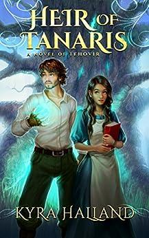 Heir of Tanaris (Tales of Tehovir Book 3) by [Kyra Halland]