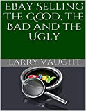 Ebay Selling: The Good, the Bad and the Ugly (English Edition)