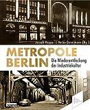 Metropole Berlin: Die Wiederentdeckung der Industriekultur - Joseph Hoppe