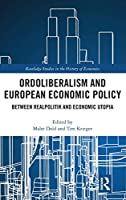 Ordoliberalism and European Economic Policy: Between Realpolitik and Economic Utopia (Routledge Studies in the History of Economics)