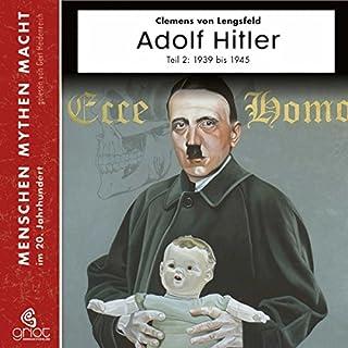Adolf Hitler Teil 2: Die Jahre von 1939 - 1945 (Menschen, Mythen, Macht) Titelbild
