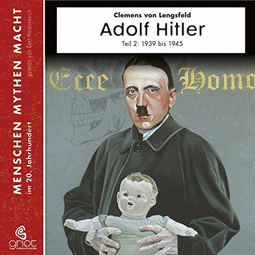Adolf Hitler Teil 2: Die Jahre von 1939 - 1945 (Menschen, Mythen, Macht) audiobook cover art