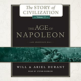 The Age of Napoleon     A History of European Civilization from 1789 to 1815: The Story of Civilization, Book 11              Written by:                                                                                                                                 Will Durant,                                                                                        Ariel Durant                               Narrated by:                                                                                                                                 Stefan Rudnicki                      Length: 43 hrs and 59 mins     9 ratings     Overall 4.6