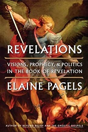 Revelations: Visions, Prophecy, and Politics in the Book of Revelation (Edition First Edition) by Pagels, Elaine [Hardcover(2012¡ê?]