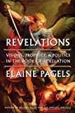 Revelations: Visions, Prophecy, and Politics in the Book of Revelation (Edition First Edition) by Pagels, Elaine [Hardcover(2012£©]