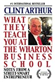 Buy What They Teach You At The Wharton Business School: How To Be An Entrepreneur, Start A Successful Business, Sell More Than The Competition