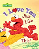 I Love You Just Like This!: A Sweet Sesame Street Picture Book About Expressing Love, Joy, and Gratitude Featuring Elmo! (Sesame Street Scribbles Elmo 0)