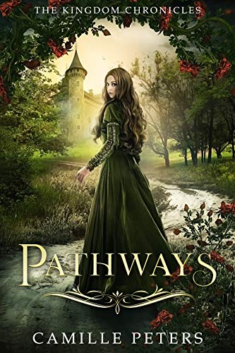 Pathways (The Kingdom Chronicles Book 1) by [Camille Peters]