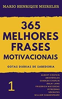 365 melhores frases motivacionais - Gotas diárias de Sabedoria - Vol. 1: Para profissionais e amam compartilhar inspiração e motivação por [Mario Henrique Meireles]