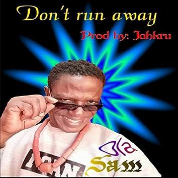 Don't run away