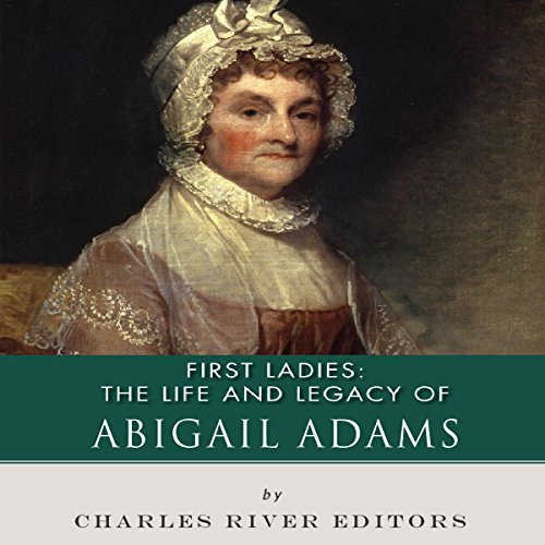 First Ladies: The Life and Legacy of Abigail Adams audiobook cover art