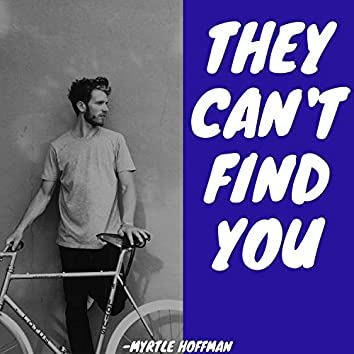 They Can't Find You